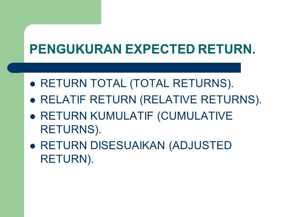 PENGUKURAN EXPECTED RETURN. RETURN TOTAL (TOTAL RETURNS). RELATIF RETURN (RELATIVE RETURNS). RETURN KUMULATIF (CUMULATIVE RETURNS). RETURN DISESUAIKAN