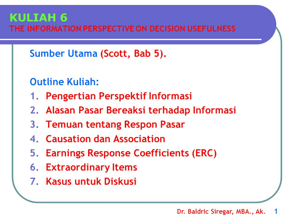 Dr. Baldric Siregar, MBA., Ak. 1 Sumber Utama (Scott, Bab 5). Outline Kuliah: 1.Pengertian Perspektif Informasi 2.Alasan Pasar Bereaksi terhadap Infor