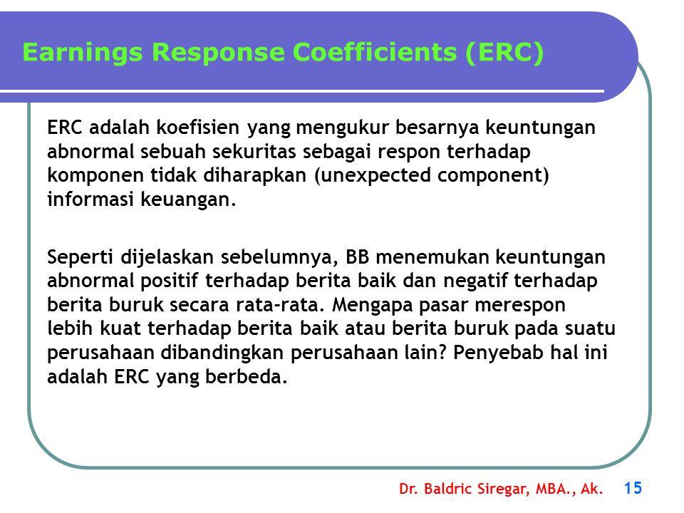 Dr. Baldric Siregar, MBA., Ak. 15 ERC adalah koefisien yang mengukur besarnya keuntungan abnormal sebuah sekuritas sebagai respon terhadap komponen ti