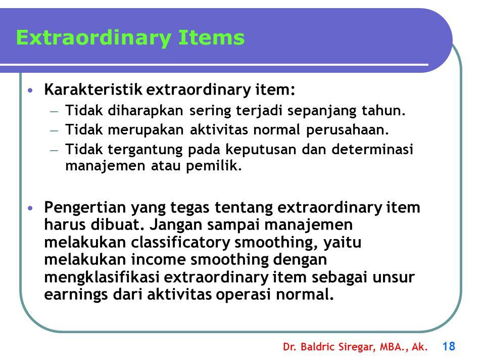 Dr. Baldric Siregar, MBA., Ak. 18 Karakteristik extraordinary item: – Tidak diharapkan sering terjadi sepanjang tahun. – Tidak merupakan aktivitas nor