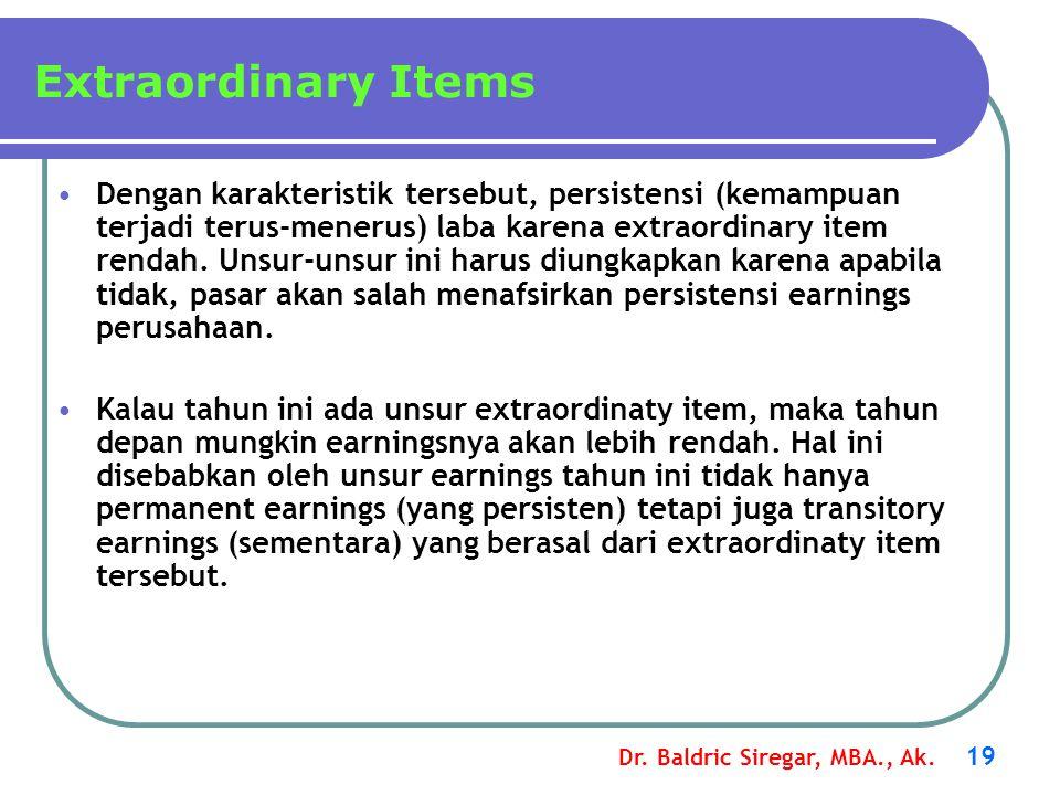 Dr. Baldric Siregar, MBA., Ak. 19 Dengan karakteristik tersebut, persistensi (kemampuan terjadi terus-menerus) laba karena extraordinary item rendah.