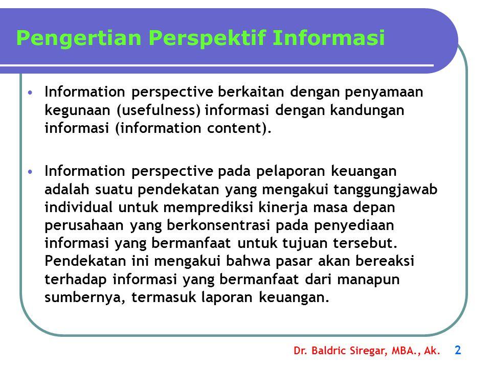 Dr. Baldric Siregar, MBA., Ak. 2 Information perspective berkaitan dengan penyamaan kegunaan (usefulness) informasi dengan kandungan informasi (inform