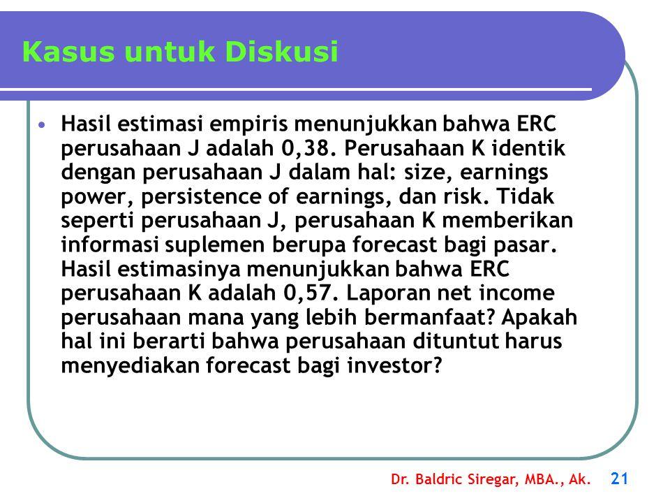 Dr. Baldric Siregar, MBA., Ak. 21 Hasil estimasi empiris menunjukkan bahwa ERC perusahaan J adalah 0,38. Perusahaan K identik dengan perusahaan J dala