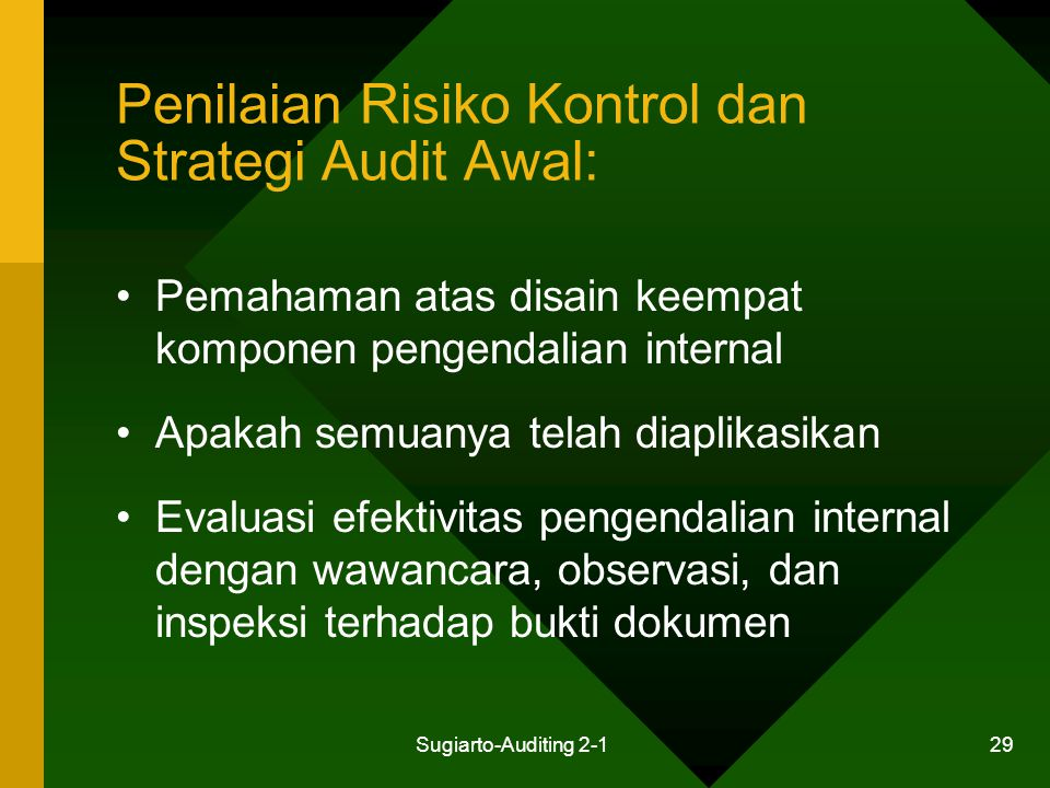 Sugiarto-Auditing 2-1 29 Penilaian Risiko Kontrol dan Strategi Audit Awal: Pemahaman atas disain keempat komponen pengendalian internal Apakah semuany