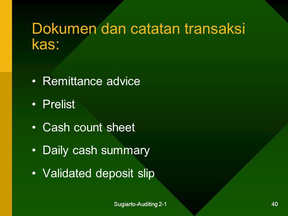 Sugiarto-Auditing 2-1 40 Dokumen dan catatan transaksi kas: Remittance advice Prelist Cash count sheet Daily cash summary Validated deposit slip