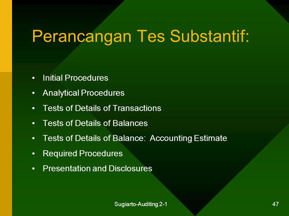 Sugiarto-Auditing 2-1 47 Perancangan Tes Substantif: Initial Procedures Analytical Procedures Tests of Details of Transactions Tests of Details of Bal