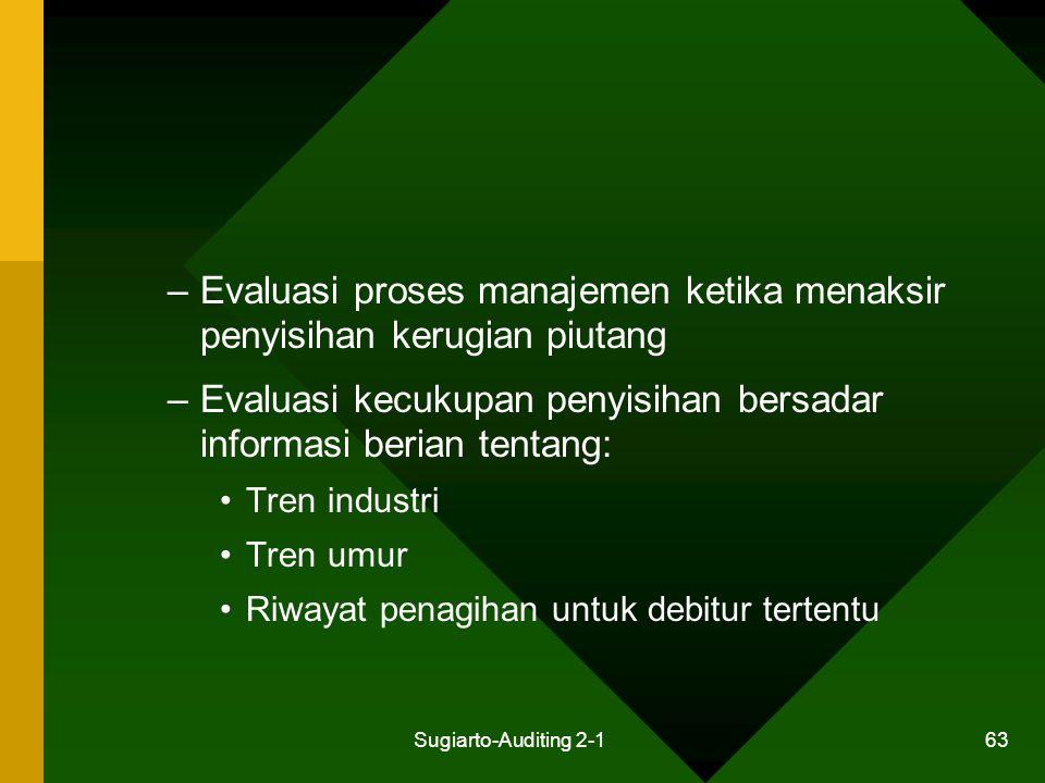 Sugiarto-Auditing 2-1 63 –Evaluasi proses manajemen ketika menaksir penyisihan kerugian piutang –Evaluasi kecukupan penyisihan bersadar informasi beri