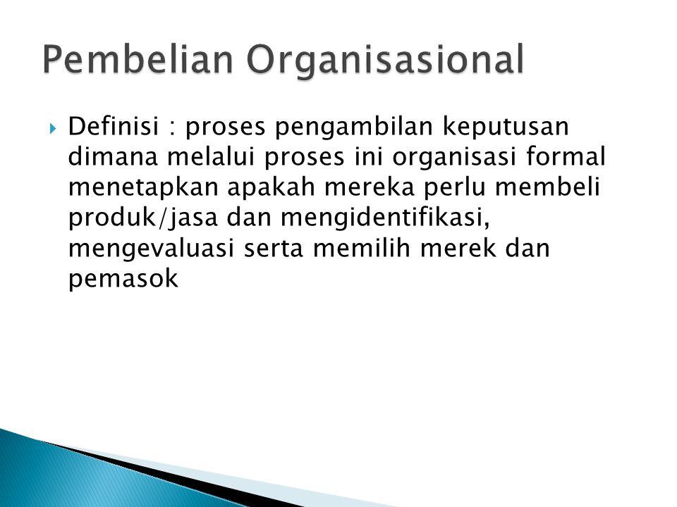  Definisi : proses pengambilan keputusan dimana melalui proses ini organisasi formal menetapkan apakah mereka perlu membeli produk/jasa dan mengident