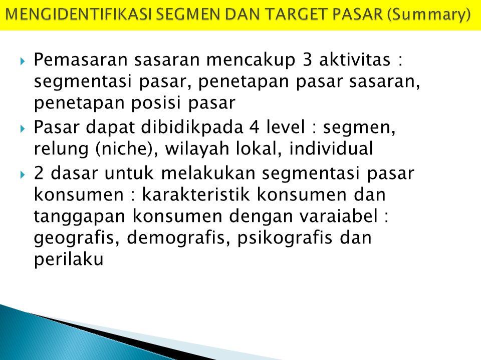  Pemasaran sasaran mencakup 3 aktivitas : segmentasi pasar, penetapan pasar sasaran, penetapan posisi pasar  Pasar dapat dibidikpada 4 level : segme