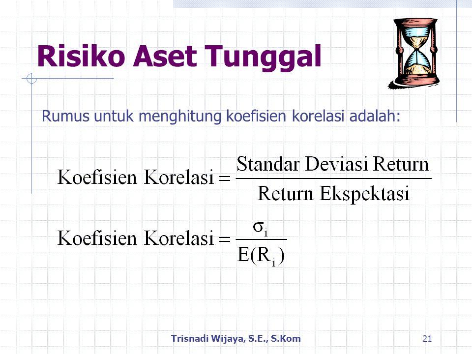 Risiko Aset Tunggal Trisnadi Wijaya, S.E., S.Kom 21 Rumus untuk menghitung koefisien korelasi adalah: