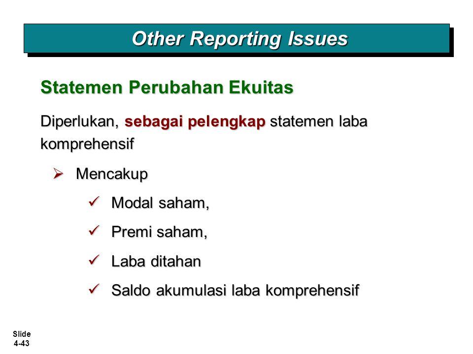 Slide 4-43 Other Reporting Issues Statemen Perubahan Ekuitas Diperlukan, sebagai pelengkap statemen laba komprehensif  Mencakup Modal saham, Modal sa