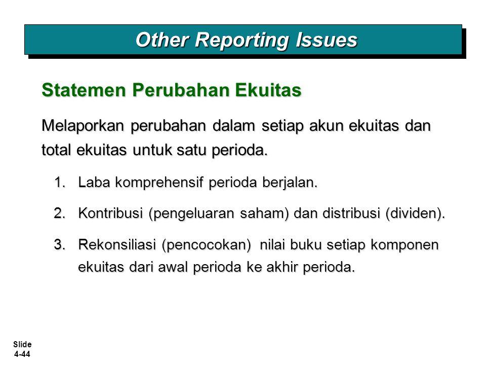 Slide 4-44 Other Reporting Issues Statemen Perubahan Ekuitas Melaporkan perubahan dalam setiap akun ekuitas dan total ekuitas untuk satu perioda. 1.La