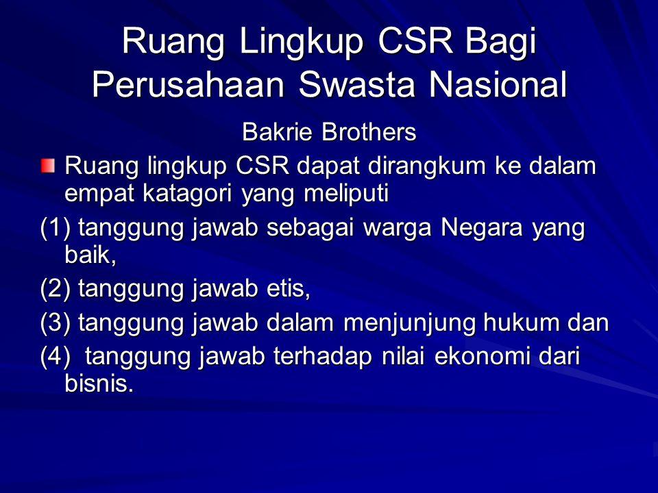 Ruang Lingkup CSR Bagi Perusahaan Swasta Nasional Bakrie Brothers Ruang lingkup CSR dapat dirangkum ke dalam empat katagori yang meliputi (1) tanggung