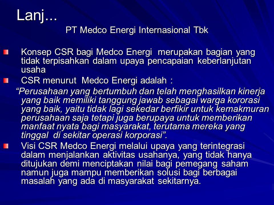 Lanj... PT Medco Energi Internasional Tbk Konsep CSR bagi Medco Energi merupakan bagian yang tidak terpisahkan dalam upaya pencapaian keberlanjutan us