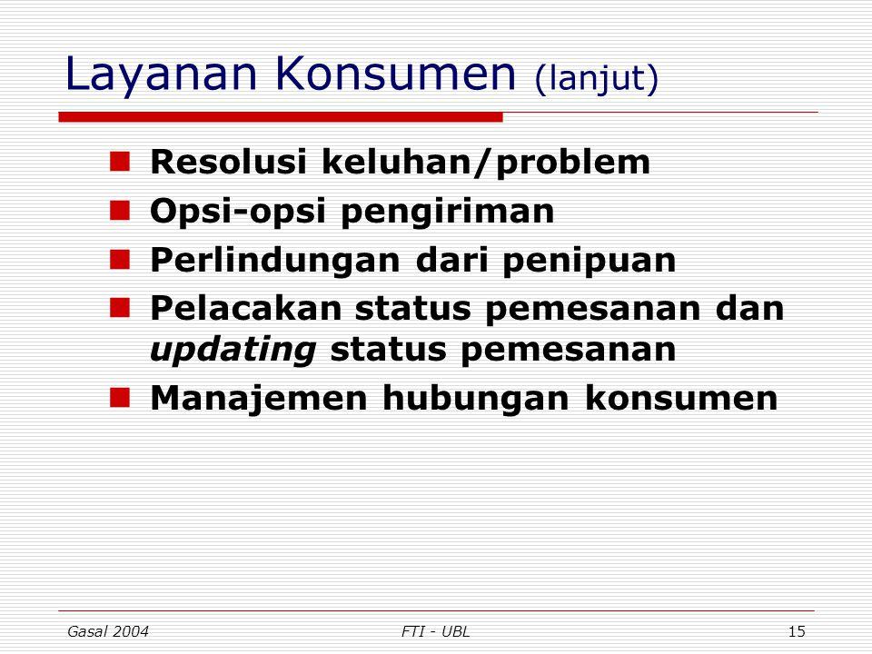 Gasal 2004FTI - UBL15 Layanan Konsumen (lanjut) Resolusi keluhan/problem Opsi-opsi pengiriman Perlindungan dari penipuan Pelacakan status pemesanan da