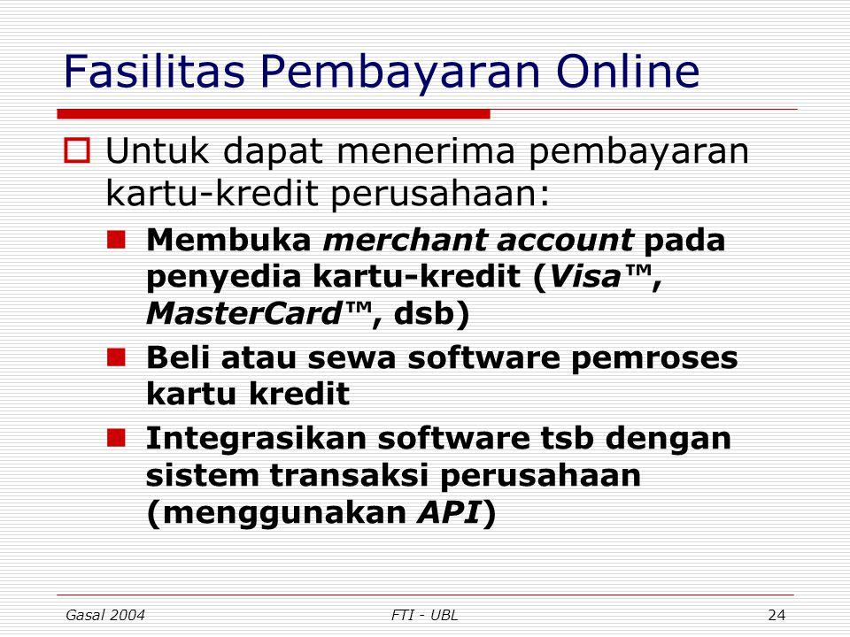 Gasal 2004FTI - UBL24 Fasilitas Pembayaran Online  Untuk dapat menerima pembayaran kartu-kredit perusahaan: Membuka merchant account pada penyedia ka