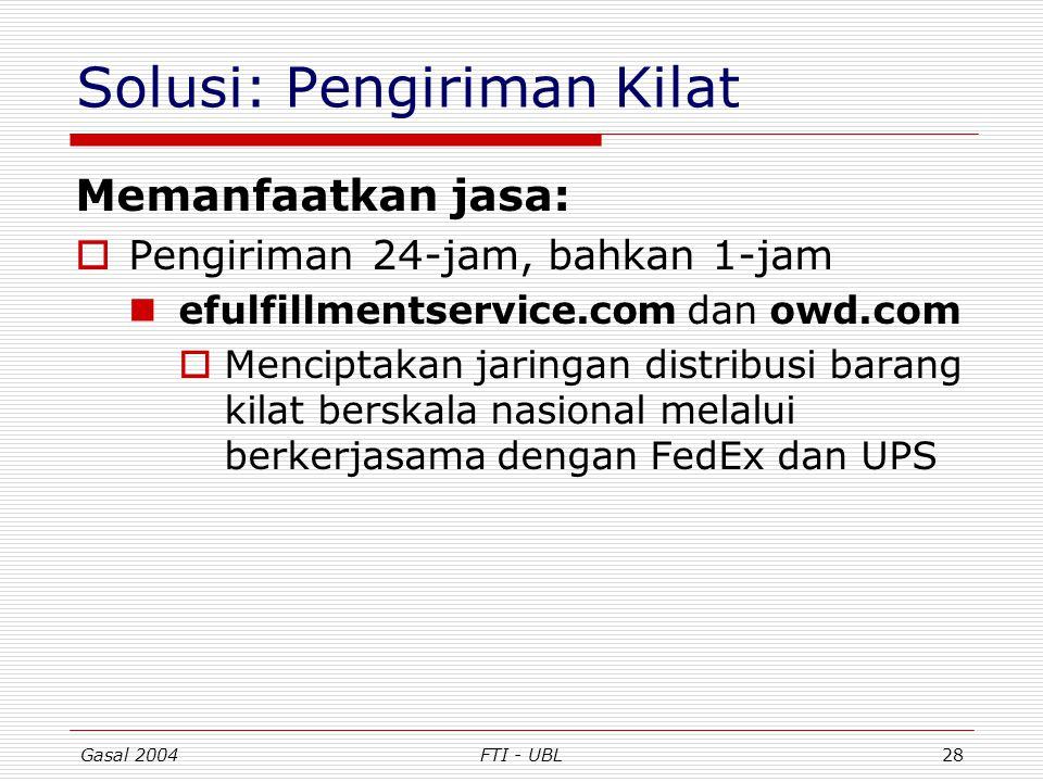 Gasal 2004FTI - UBL28 Solusi: Pengiriman Kilat Memanfaatkan jasa:  Pengiriman 24-jam, bahkan 1-jam efulfillmentservice.com dan owd.com  Menciptakan