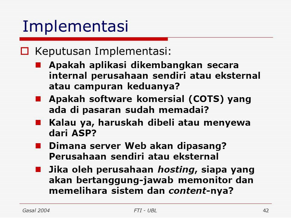 Gasal 2004FTI - UBL42 Implementasi  Keputusan Implementasi: Apakah aplikasi dikembangkan secara internal perusahaan sendiri atau eksternal atau campu