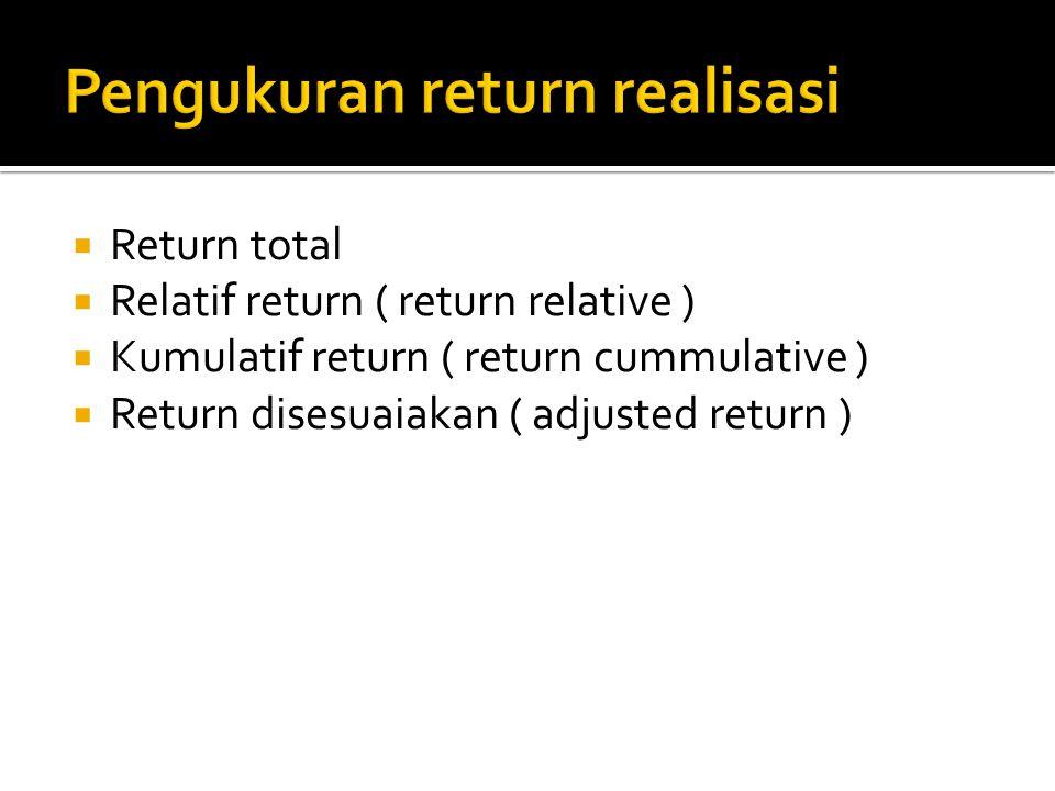 Capital Gain/Loss (Kenaikan atau penurunan surat berharga) Yield (aliran kas atau pendapatan) Return Total Yield merupakan komponen return yang mencerminkan aliran kas atau pendatan yang diperoleh secara periodik dari suatu investas Capital Gain/Loss merupakan kenaikan (penurunan) harga suatu surat berharga (bisa saham maupun surat utang jangka panjang)