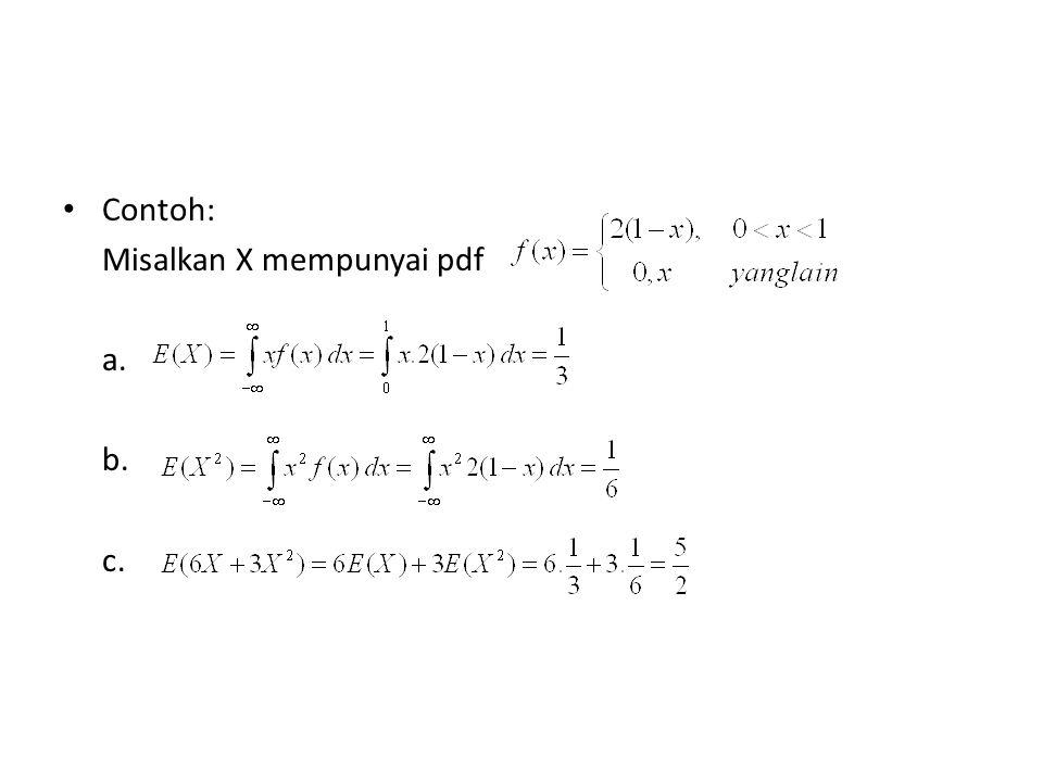 Contoh: Misalkan X mempunyai pdf a. b. c.