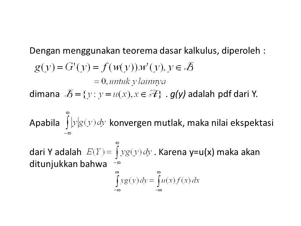 Dengan menggunakan teorema dasar kalkulus, diperoleh : dimana. g(y) adalah pdf dari Y. Apabila konvergen mutlak, maka nilai ekspektasi dari Y adalah.