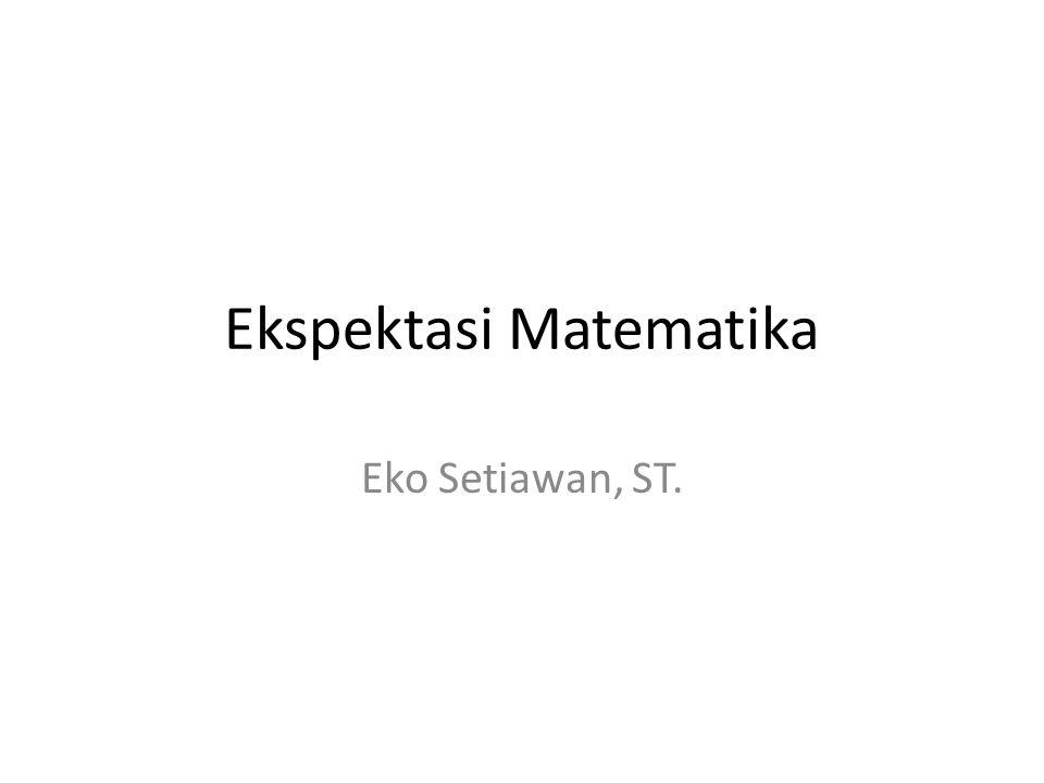 Ekspektasi Matematika Eko Setiawan, ST.