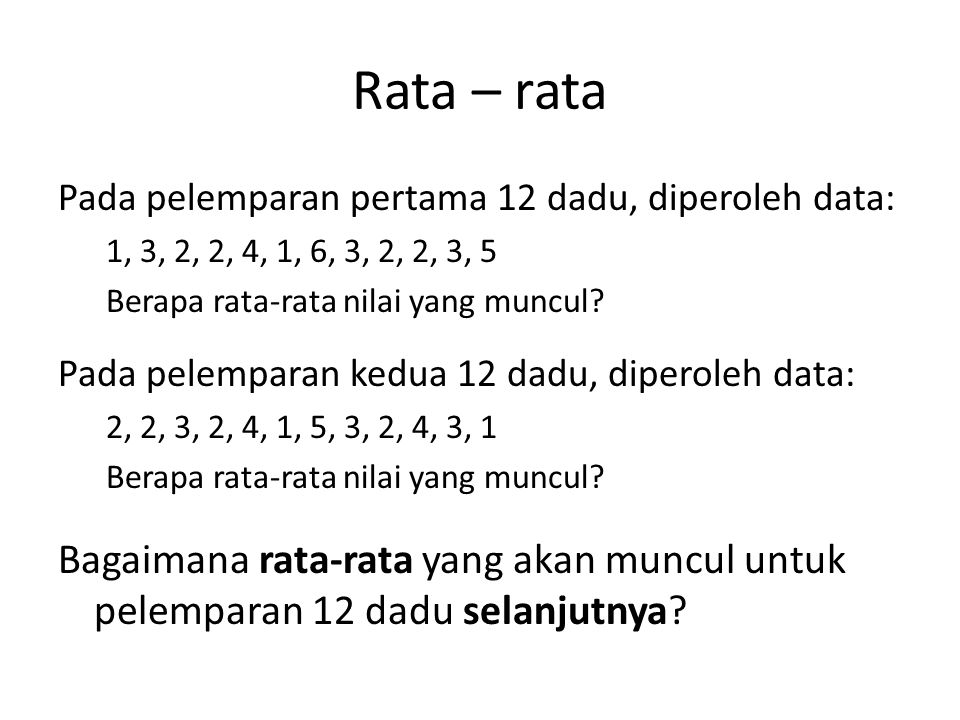 Rata – rata Pada pelemparan pertama 12 dadu, diperoleh data: 1, 3, 2, 2, 4, 1, 6, 3, 2, 2, 3, 5 Berapa rata-rata nilai yang muncul.