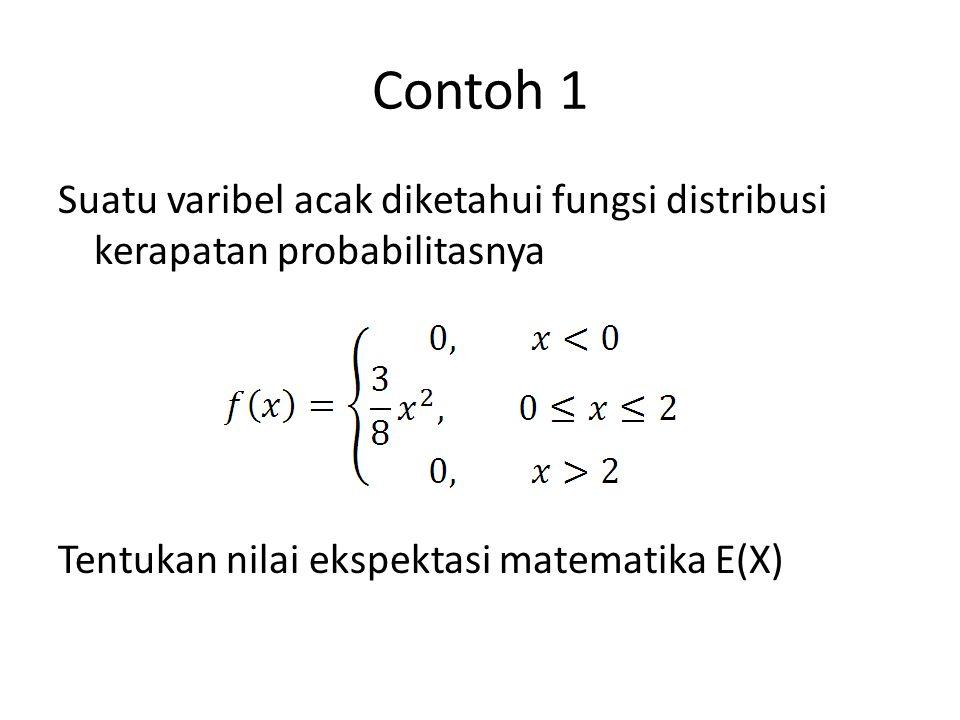 Contoh 1 Suatu varibel acak diketahui fungsi distribusi kerapatan probabilitasnya Tentukan nilai ekspektasi matematika E(X)