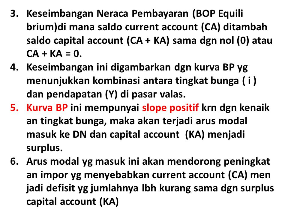 3.Keseimbangan Neraca Pembayaran (BOP Equili brium)di mana saldo current account (CA) ditambah saldo capital account (CA + KA) sama dgn nol (0) atau C