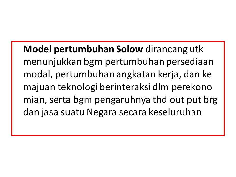 Model pertumbuhan Solow dirancang utk menunjukkan bgm pertumbuhan persediaan modal, pertumbuhan angkatan kerja, dan ke majuan teknologi berinteraksi d