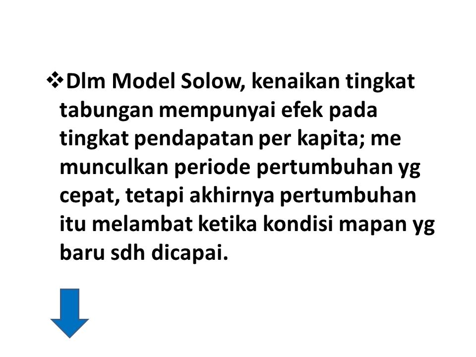  Dlm Model Solow, kenaikan tingkat tabungan mempunyai efek pada tingkat pendapatan per kapita; me munculkan periode pertumbuhan yg cepat, tetapi akhi