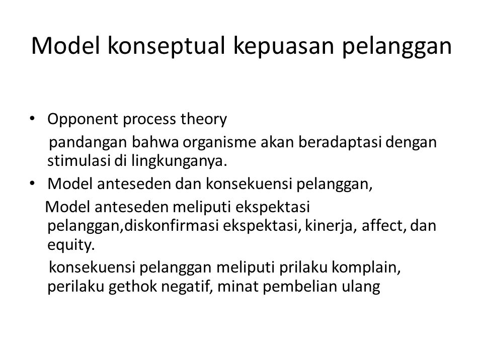 Model konseptual kepuasan pelanggan Opponent process theory pandangan bahwa organisme akan beradaptasi dengan stimulasi di lingkunganya. Model antesed