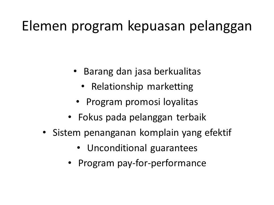 Elemen program kepuasan pelanggan Barang dan jasa berkualitas Relationship marketting Program promosi loyalitas Fokus pada pelanggan terbaik Sistem pe
