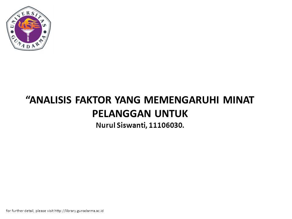 """""""ANALISIS FAKTOR YANG MEMENGARUHI MINAT PELANGGAN UNTUK Nurul Siswanti, 11106030. for further detail, please visit http://library.gunadarma.ac.id"""