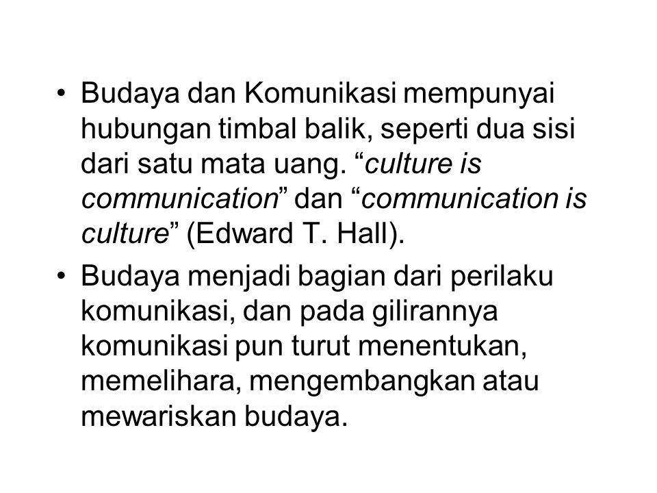 Budaya dan Komunikasi mempunyai hubungan timbal balik, seperti dua sisi dari satu mata uang.