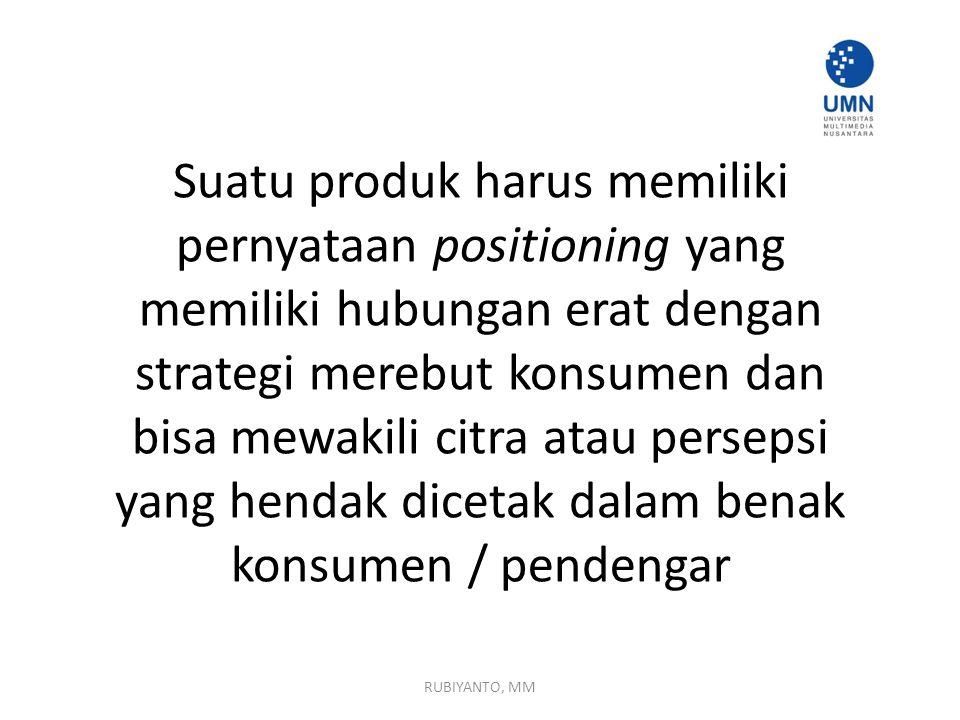 Suatu produk harus memiliki pernyataan positioning yang memiliki hubungan erat dengan strategi merebut konsumen dan bisa mewakili citra atau persepsi