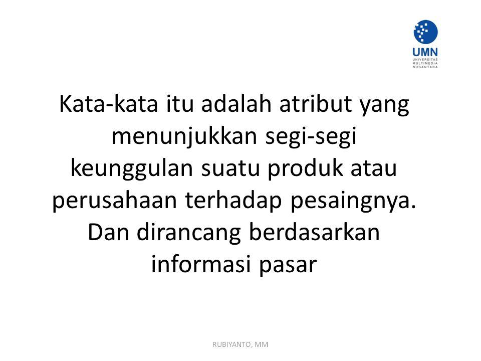 Kata-kata itu adalah atribut yang menunjukkan segi-segi keunggulan suatu produk atau perusahaan terhadap pesaingnya. Dan dirancang berdasarkan informa