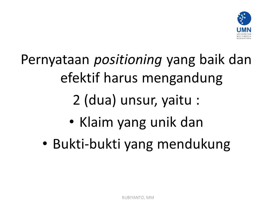 Pernyataan positioning yang baik dan efektif harus mengandung 2 (dua) unsur, yaitu : Klaim yang unik dan Bukti-bukti yang mendukung RUBIYANTO, MM