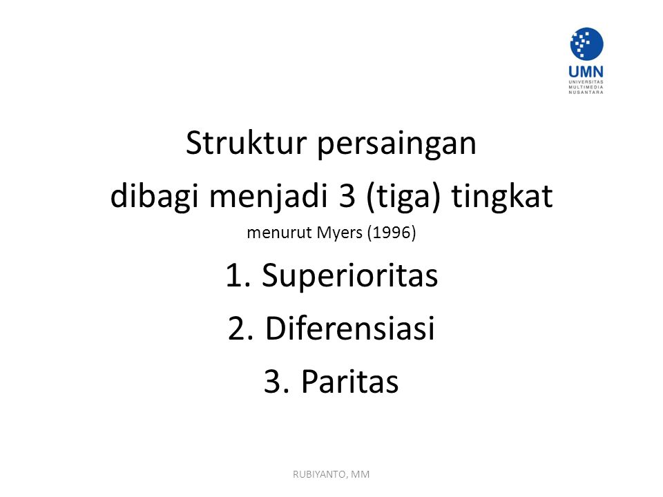 Struktur persaingan dibagi menjadi 3 (tiga) tingkat menurut Myers (1996) 1.Superioritas 2.Diferensiasi 3.Paritas RUBIYANTO, MM