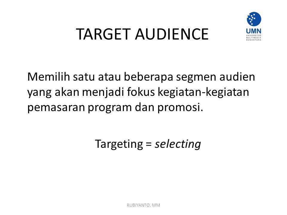 TARGET AUDIENCE Memilih satu atau beberapa segmen audien yang akan menjadi fokus kegiatan-kegiatan pemasaran program dan promosi. Targeting = selectin
