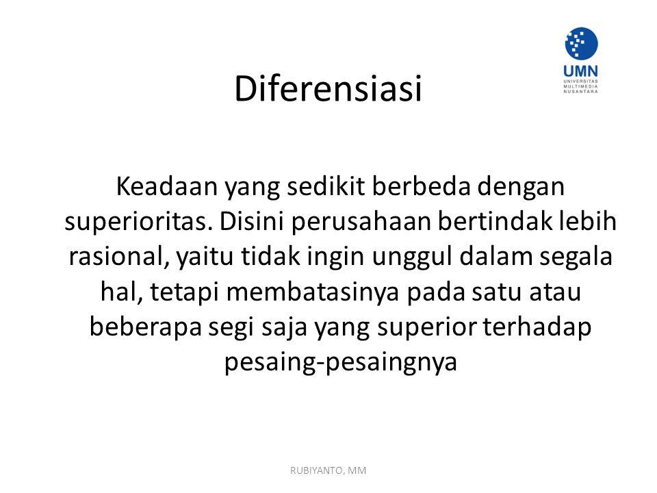 Diferensiasi Keadaan yang sedikit berbeda dengan superioritas. Disini perusahaan bertindak lebih rasional, yaitu tidak ingin unggul dalam segala hal,