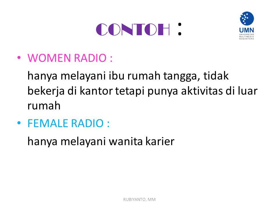 CONTOH : WOMEN RADIO : hanya melayani ibu rumah tangga, tidak bekerja di kantor tetapi punya aktivitas di luar rumah FEMALE RADIO : hanya melayani wan