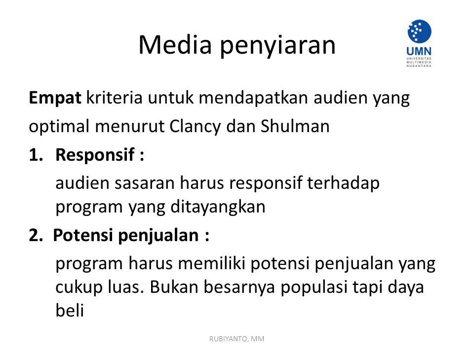 Media penyiaran Empat kriteria untuk mendapatkan audien yang optimal menurut Clancy dan Shulman 1.Responsif : audien sasaran harus responsif terhadap