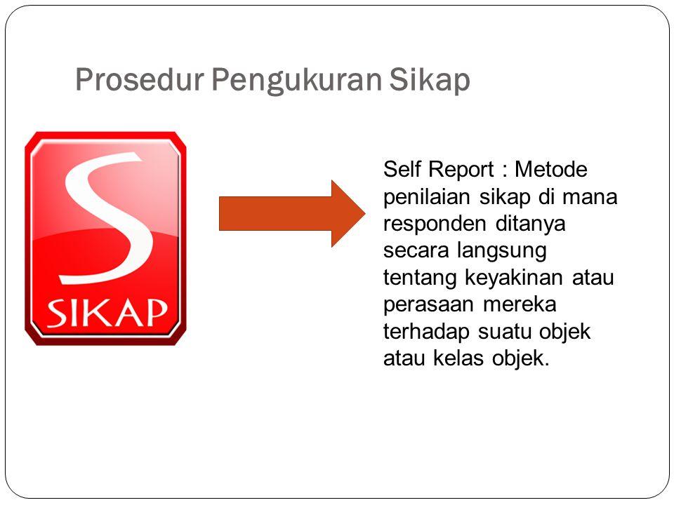 Prosedur Pengukuran Sikap Self Report : Metode penilaian sikap di mana responden ditanya secara langsung tentang keyakinan atau perasaan mereka terhad
