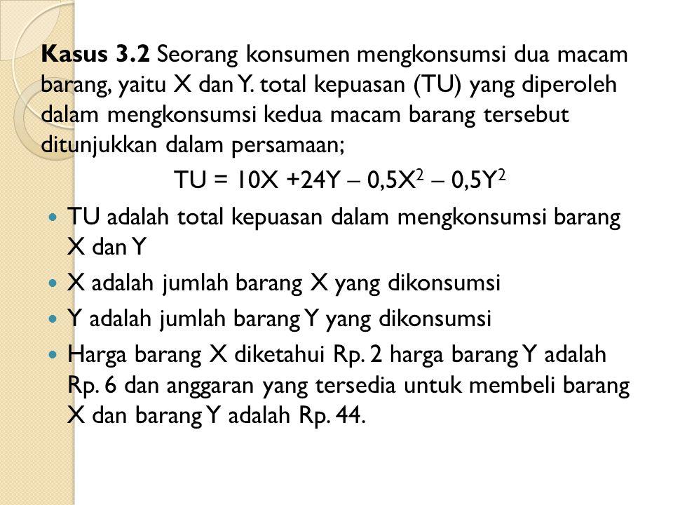 Pertanyaan: 1. Tentukan berapa banyak barang X dan jumlah barang Y yang harus dikonsumsi oleh konsumen tersebut agar dicapai kepuasan yang maksimum (k