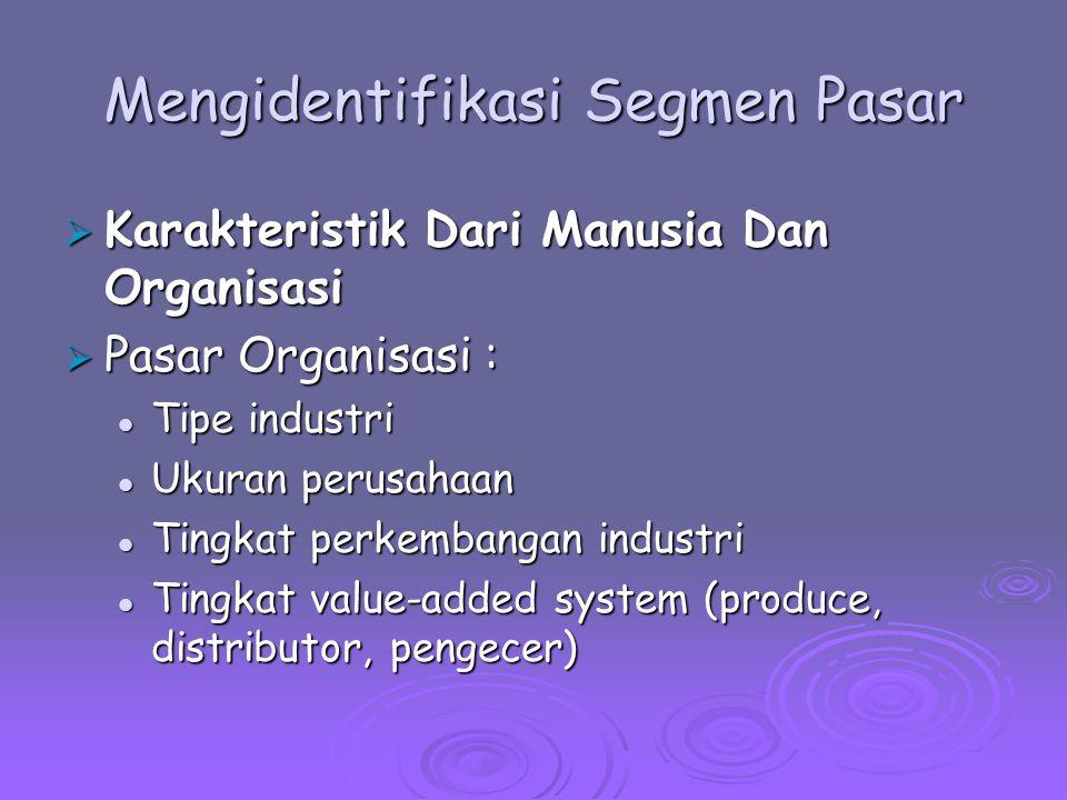 Mengidentifikasi Segmen Pasar  Karakteristik Dari Manusia Dan Organisasi  Pasar Organisasi : Tipe industri Tipe industri Ukuran perusahaan Ukuran pe