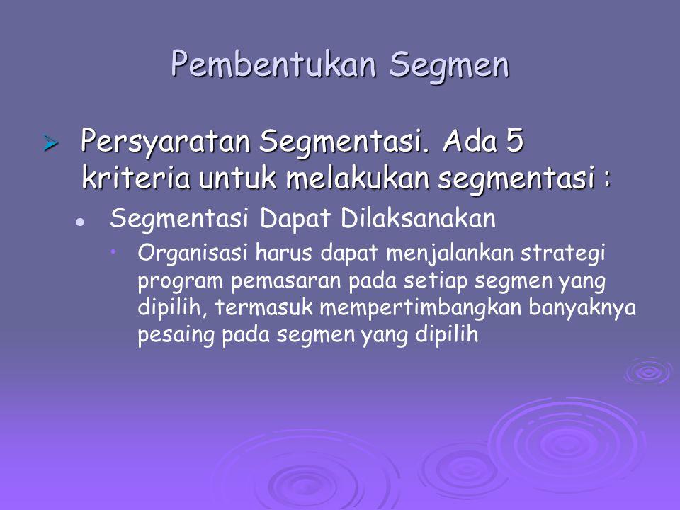 Pembentukan Segmen  Persyaratan Segmentasi. Ada 5 kriteria untuk melakukan segmentasi : Segmentasi Dapat Dilaksanakan Organisasi harus dapat menjalan