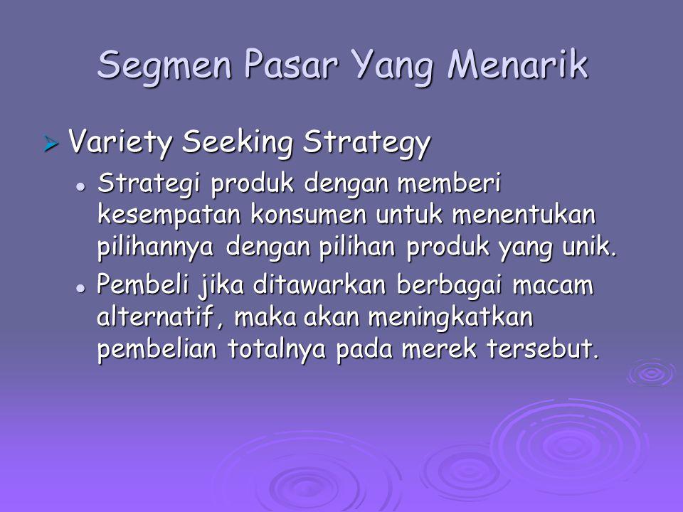 Segmen Pasar Yang Menarik  Variety Seeking Strategy Strategi produk dengan memberi kesempatan konsumen untuk menentukan pilihannya dengan pilihan pro