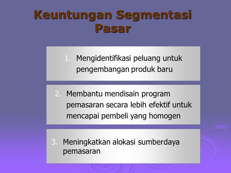 Keuntungan Segmentasi Pasar 1.Mengidentifikasi peluang untuk pengembangan produk baru 2.Membantu mendisain program pemasaran secara lebih efektif untu