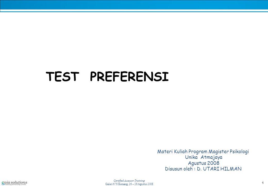 1 Certified Assessor Training Galeri 678 Kemang, 26 – 28 Agustus 2008 TEST PREFERENSI Materi Kuliah Program Magister Psikologi Unika Atmajaya Agustus 2008 Disusun oleh : D.